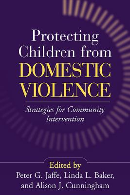 Protecting Children from Domestic Violence: Strategies for Community Intervention 9781572309920