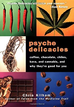 Psyche Delicacies: Coffee, Chocolate, Chilis, Kava, and Cannabis, and Why They're Good for You 9781579543471