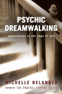 Psychic Dreamwalking: Explorations at the Edge of Self 9781578633869