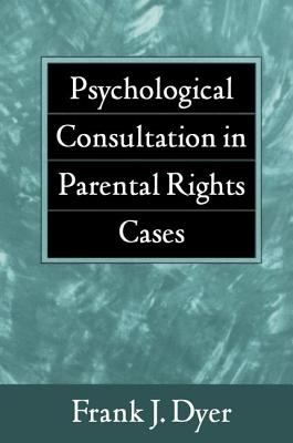 Psychological Consultation in Parental Rights Cases 9781572304741