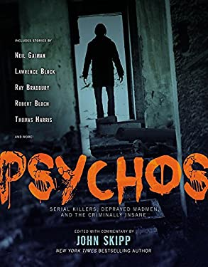 Psychos: Serial Killers, Depraved Madmen, and the Criminally Insane 9781579129149