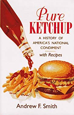 Pure Ketchup : A History of America's National Condiment, with Recipes