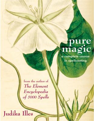 Pure Magic: A Complete Course in Spellcasting 9781578633913