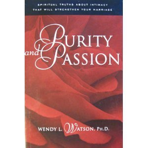 Purity and Passion: Three Truths about Love and Sex Every Husband and Wife Will Want to Know