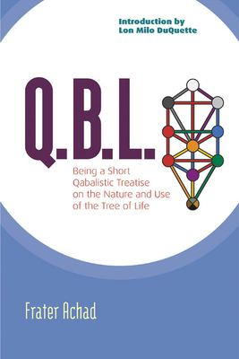 Q.B.L.: Being a Qabalistic Treatise on the Nature and Use of the Tree of Life 9781578633319