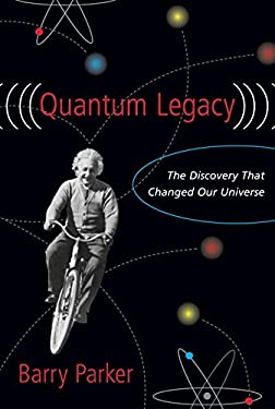 Quantum Legacy: The Discovery That Changed Our Universe 9781573929936