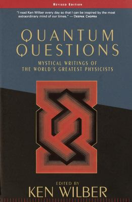 Quantum Questions: Mystical Writings of the World's Great Physicists 9781570627682
