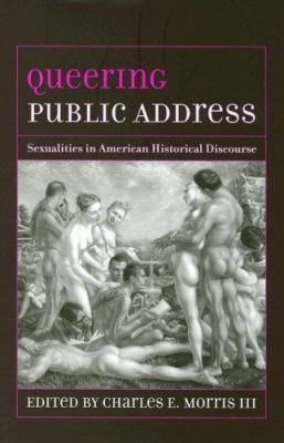 Queering Public Address: Sexualities in American Historical Discourse 9781570036644