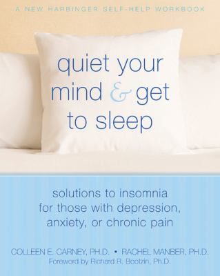 Quiet Your Mind & Get to Sleep: Solutions to Insomnia for Those with Depression, Anxiety, or Chronic Pain 9781572246270