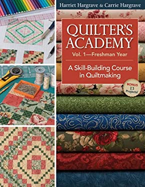 Quilter's Academy Vol. 1, Freshman Year: A Skill-Building Course in Quiltmaking 9781571205940
