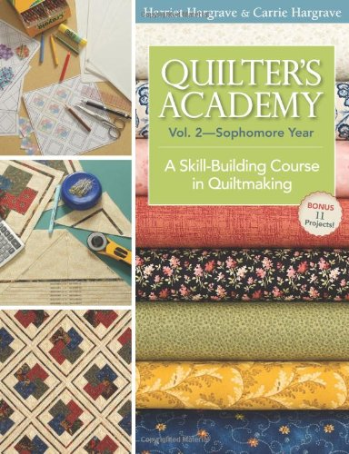 Quilter's Academy, Volume 2: Sophomore Year: A Skill-Building Course in Quiltmaking 9781571207890