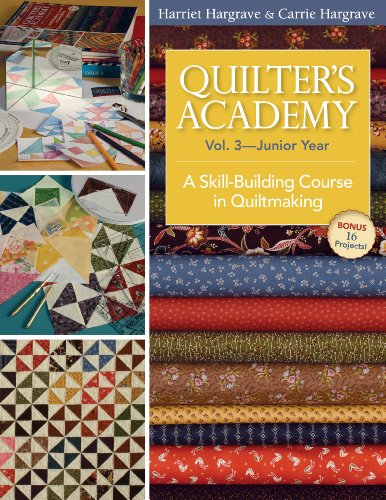 Quilter's Academy Vol. 3 Junior Year: A Skill-Building Course in Quiltmaking 9781571207906