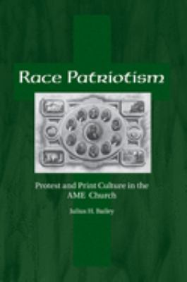 Race Patriotism: Protest and Print Culture in the AME Church 9781572338456