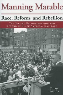 Race, Reform, and Rebellion: The Second Reconstruction and Beyond in Black America, 1945-2006 9781578061549
