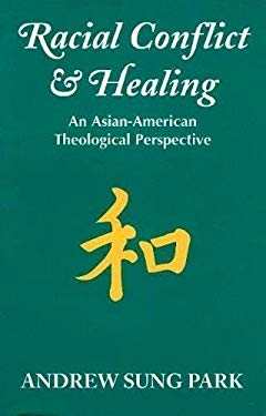 Racial Conflict and Healing: An Asian-American Theological Perspective 9781570750786