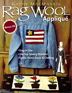 Rag Wool Applique: Easy to Sew, Use Any Sewing Machine, Quilts, Home Decor, and Clothing [With CDROM] 9781571201836