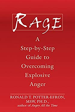 Rage: A Step-By-Step Guide to Overcoming Explosive Anger 9781572244627