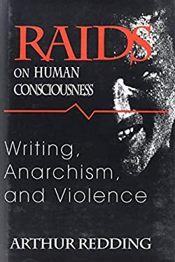 Raids on Human Consciousness: Writing, Anarchism, and Violence 9781570032301