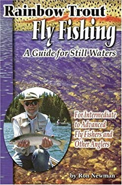 Rainbow Trout Fly Fishing: A Guide for Still Waters: For Intermediate to Advanced Fly Fishers and Other Anglers 9781571884398