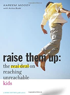 Raise Them Up: The Real Deal on Reaching Unreachable Kids 9781574828665