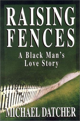 Raising Fences: A Black Man's Love Story 9781573221719