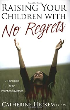 Raising Your Children with No Regrets: 7 Principles of an Intentional Mother 9781579218881