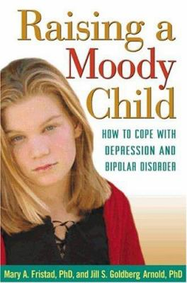 Raising a Moody Child: How to Cope with Depression and Bipolar Disorder 9781572308718