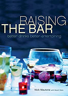 Raising the Bar: Better Drinks, Better Entertaining 9781579652609