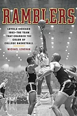 Ramblers: The Loyola University-Chicago Team That Changed the Color of College Basketball 9781572841406