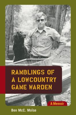Ramblings of a Lowcountry Game Warden: A Memoir 9781570038815