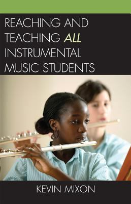 Reaching and Teaching All Instrumental Music Students 9781578865581