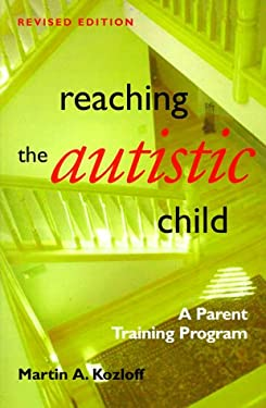 Reaching the Autistic Child, 2nd Edition: A Parent Training Program 9781571290564