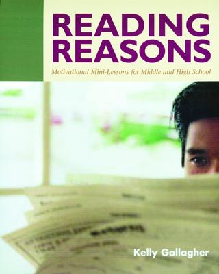 Reading Reasons: Motivational Mini-Lessons for Middle and High School 9781571103567