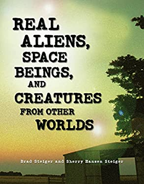 Real Aliens, Space Beings, and Creatures from Other Worlds 9781578593330