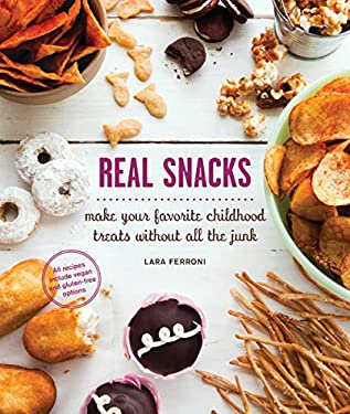 Real Snacks: Make Your Favorite Childhood Treats Without All the Junk 9781570617881