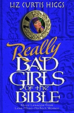 Really Bad Girls of the Bible: More Lessons from Less-Than-Perfect Women 9781578563944