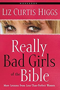 Really Bad Girls of the Bible Workbook 9781578565467