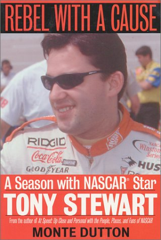 Rebel with a Cause: A Season with NASCAR Star Tony Stewart 9781574882803