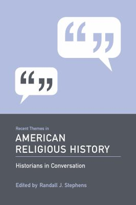 Recent Themes in American Religious History: Historians in Conversation 9781570038693