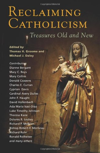 Reclaiming Catholicism: Treasures Old and New 9781570758638