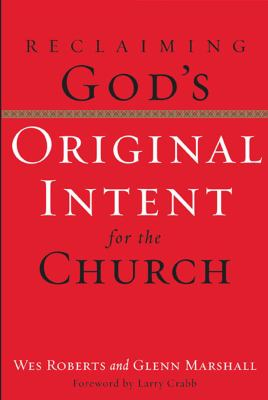 Reclaiming God's Original Intent for the Church 9781576834077