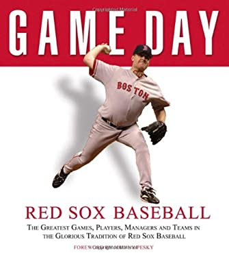 Red Sox Baseball: The Greatest Games, Players, Managers and Teams in the Glorious Tradition of Red Sox Baseball 9781572438361