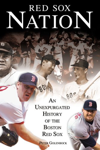 Red Sox Nation: An Unexpurgated History of the Boston Red Sox 9781572437449