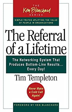 Referral of a Lifetime: The Networking System That Produces Bottom-Line Results...Every Day! 9781576752401
