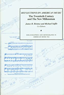 Reflections on American Music : The Twentieth Century and the New Millennium: A Collection of Essays Presented in Honor of the College Music Society