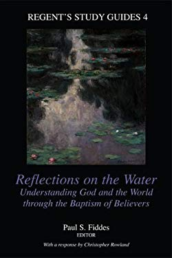 Reflections on the Water: Understanding God and the World Through the Baptism of Believers 9781573120524