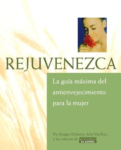 Rejuvenezca: La Guia Maxima del Antienvejecimiento Para la Mujer = Growing Younger 9781579548124