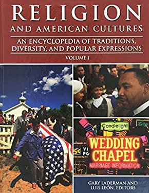 Religion and American Cultures: An Encyclopedia of Traditions, Diversity, and Popular Expressions 9781576072387