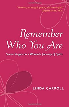 Remember Who You Are: Seven Stages on a Woman's Journey of Spirit 9781573243674