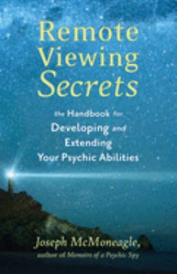 Remote Viewing Secrets: The Handbook for Developing and Extending Your Psychic Abilities 9781571741592